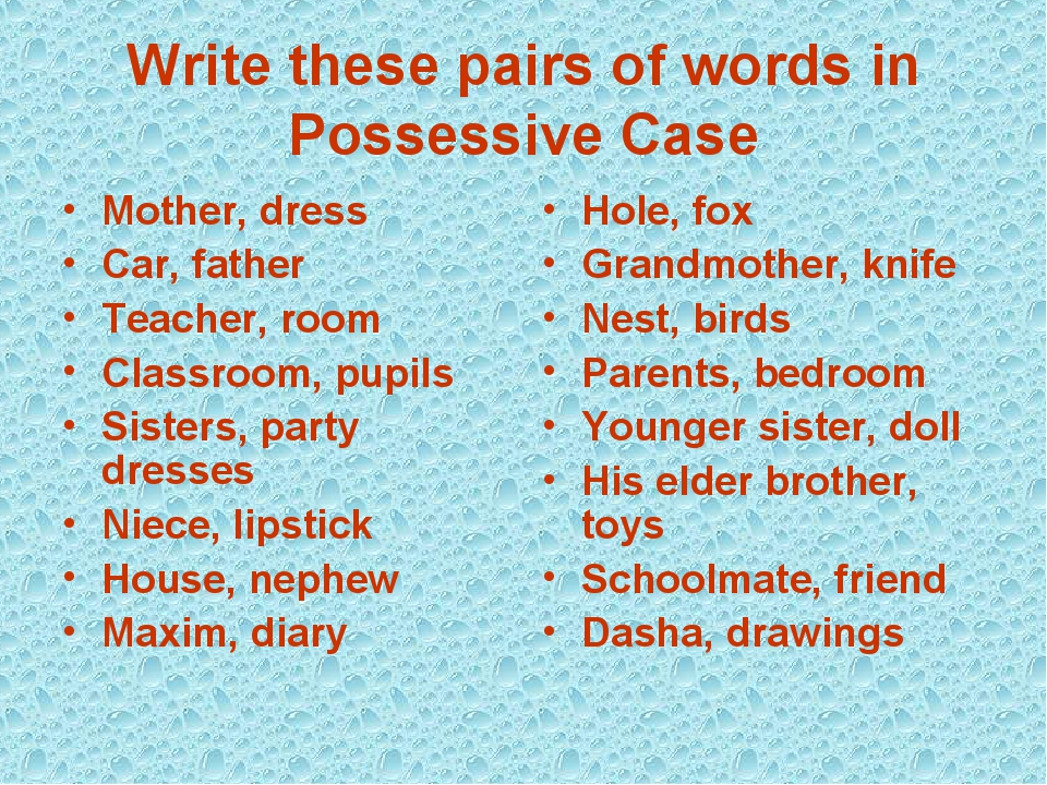 Write these pairs of words in Possessive Case Mother, dress Car, father Teach...