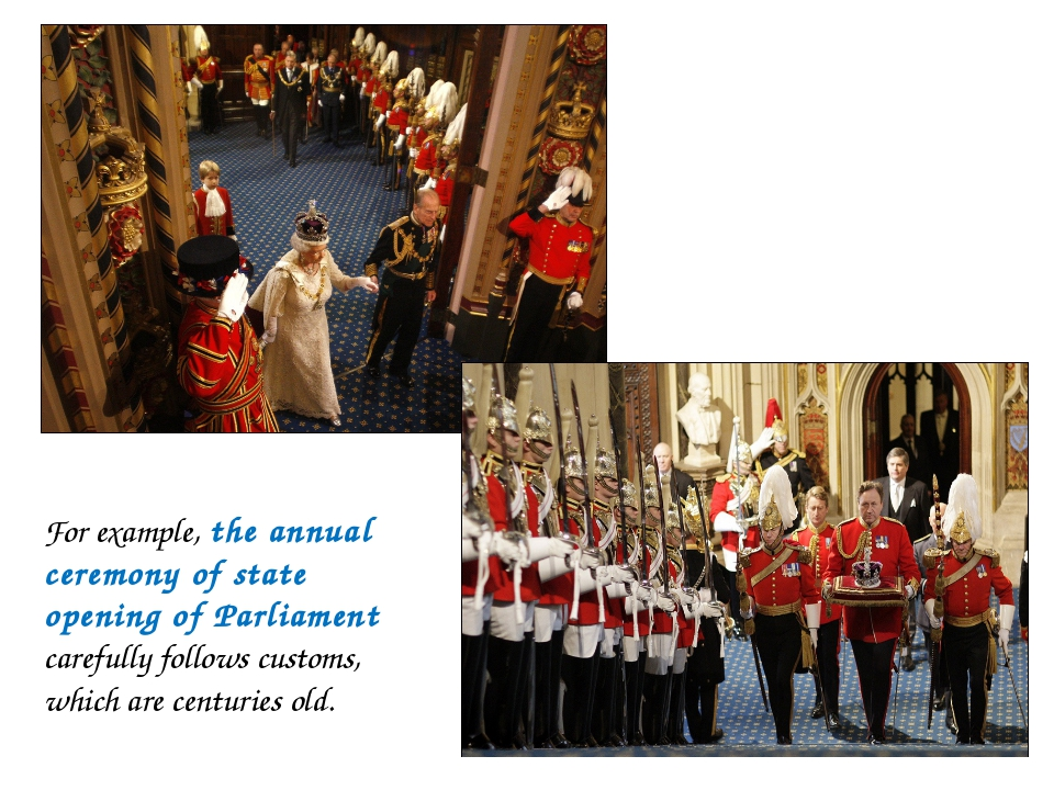 For example, the annual ceremony of state opening of Parliament carefully fol...