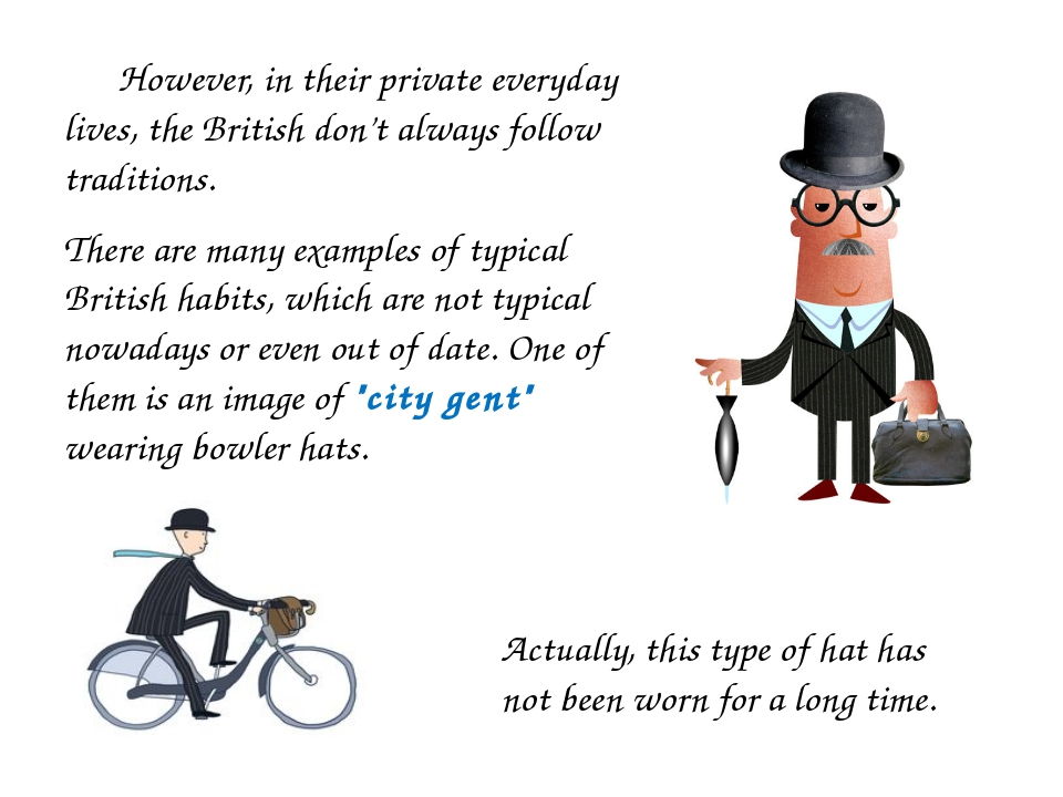 However, in their private everyday lives, the British don't always follow tr...