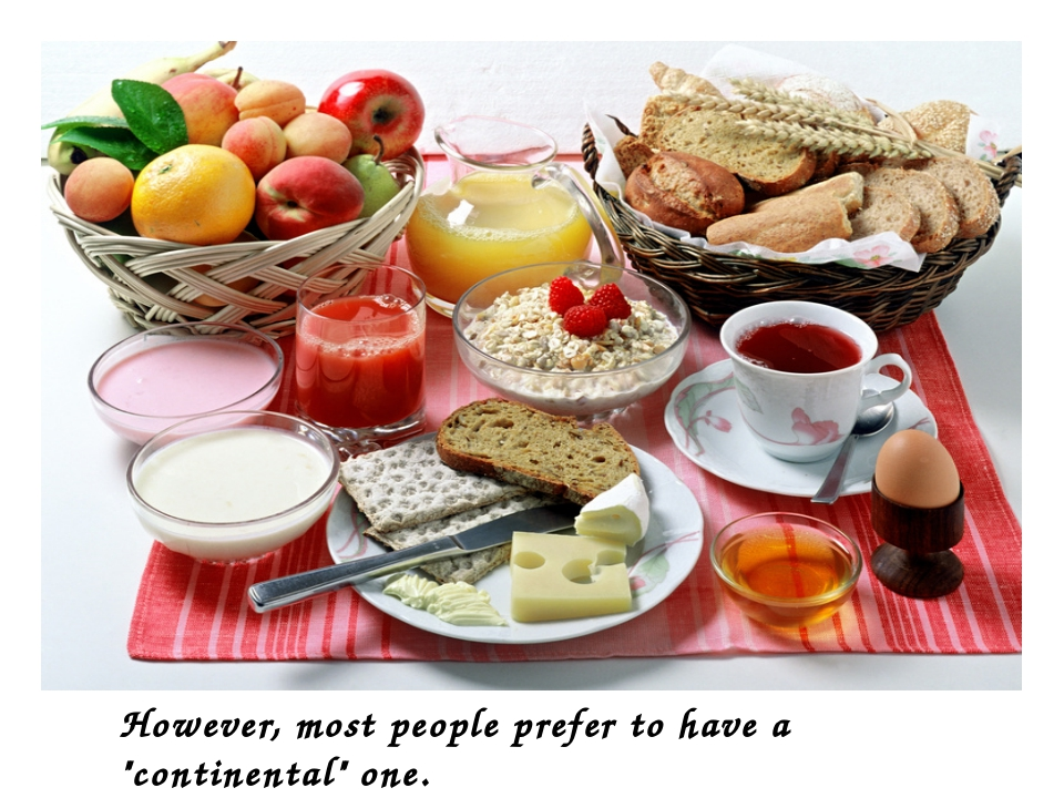 """However, most people prefer to have a """"continental"""" one."""