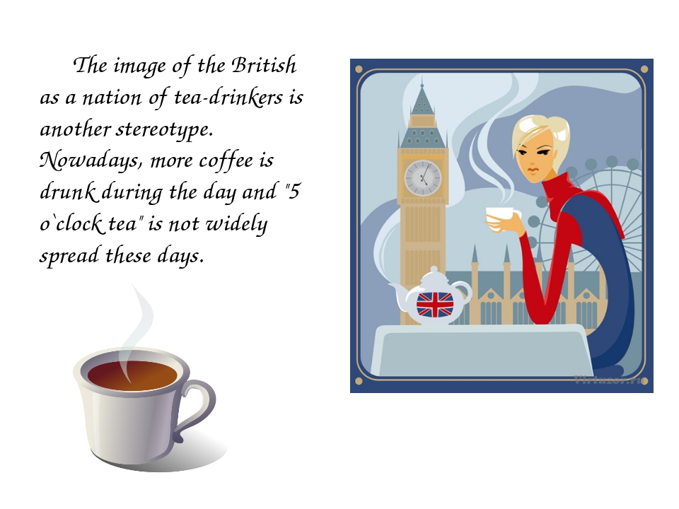 The image of the British as a nation of tea-drinkers is another stereotype....