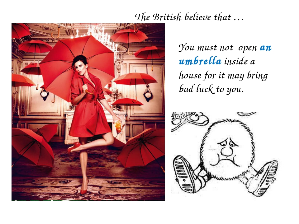You must not open an umbrella inside a house for it may bring bad luck to you...