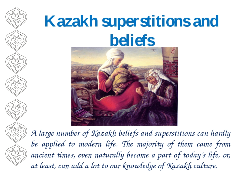 Kazakh superstitions and beliefs A large number of Kazakh beliefs and superst...