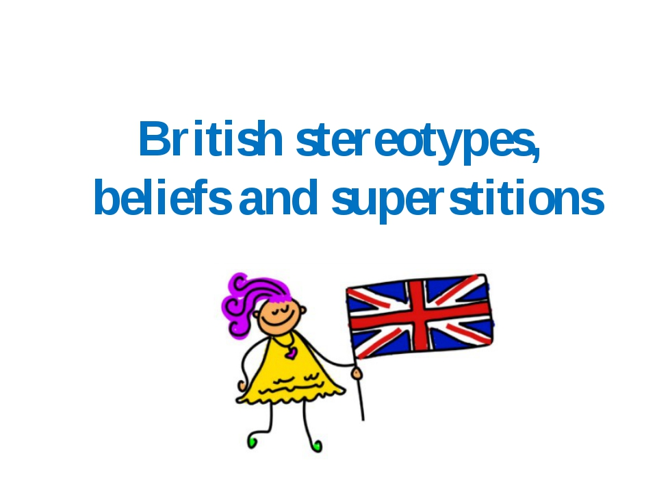 British stereotypes, beliefs and superstitions