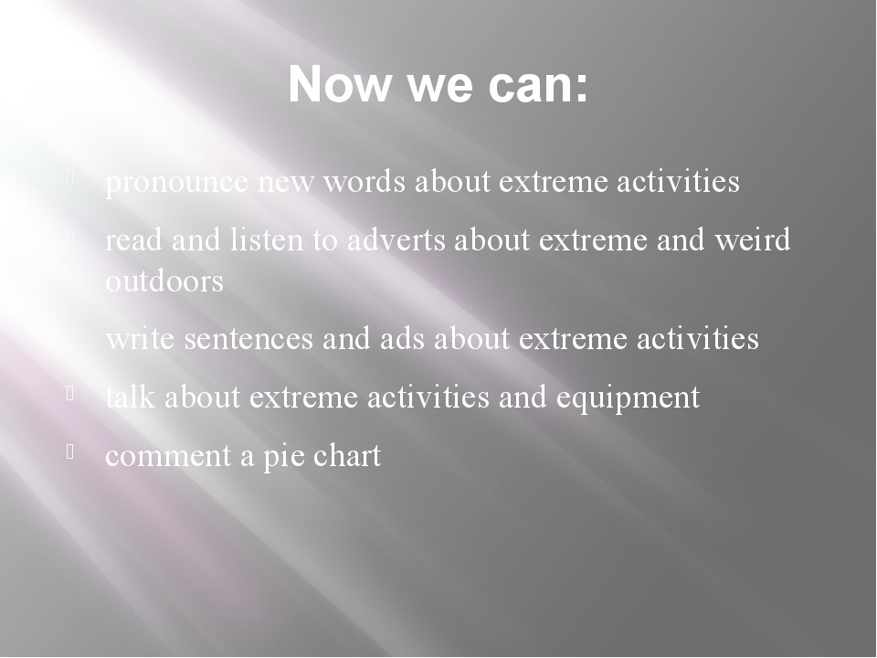 Now we can: pronounce new words about extreme activities read and listen to a...