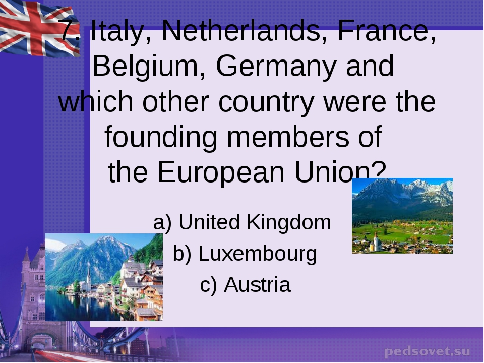 7. Italy, Netherlands, France, Belgium, Germany and which other country were...