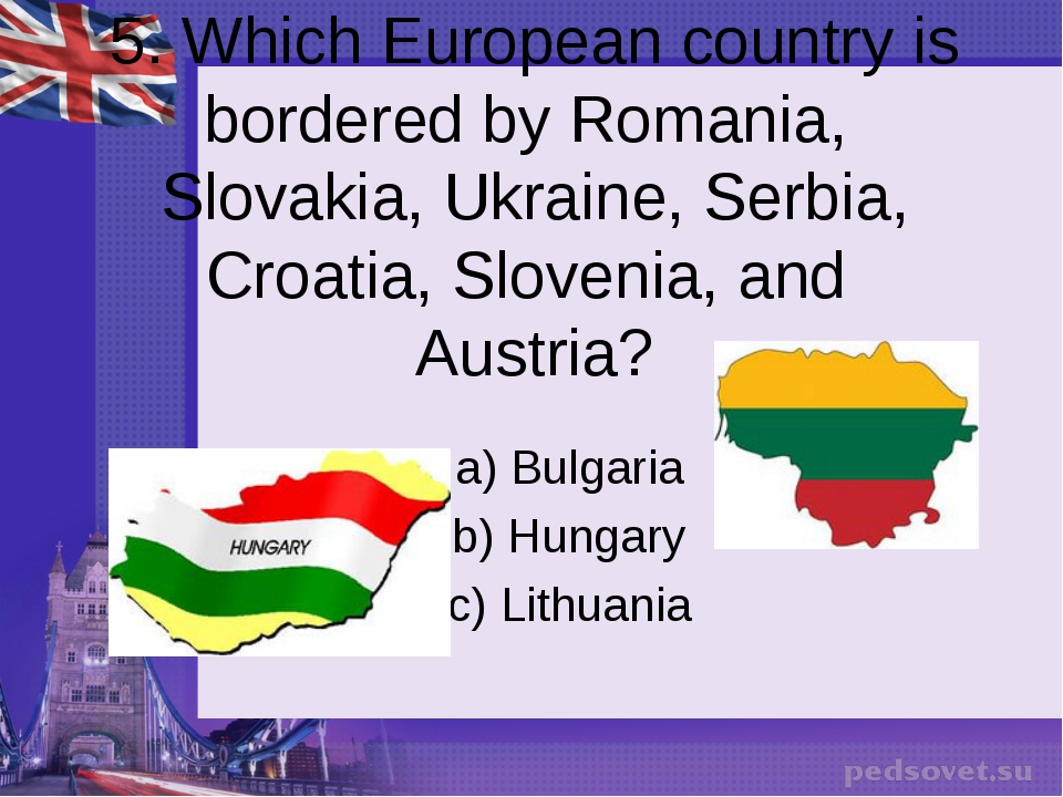 5. Which European country is bordered by Romania, Slovakia, Ukraine, Serbia,...