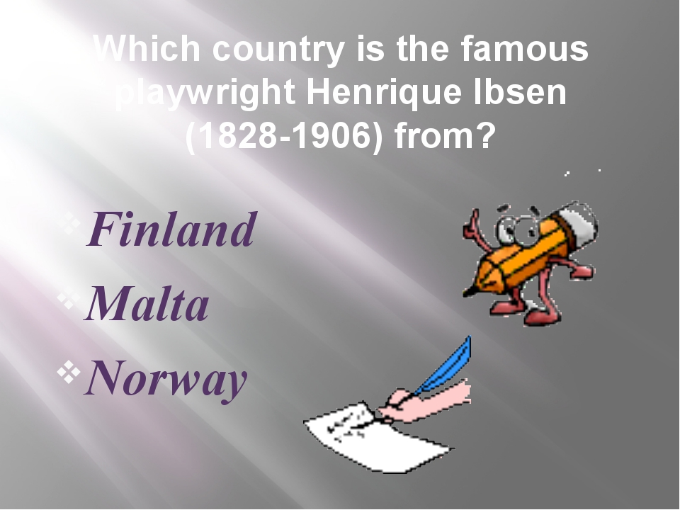 Which country is the famous playwright Henrique Ibsen (1828-1906) from? Finla...