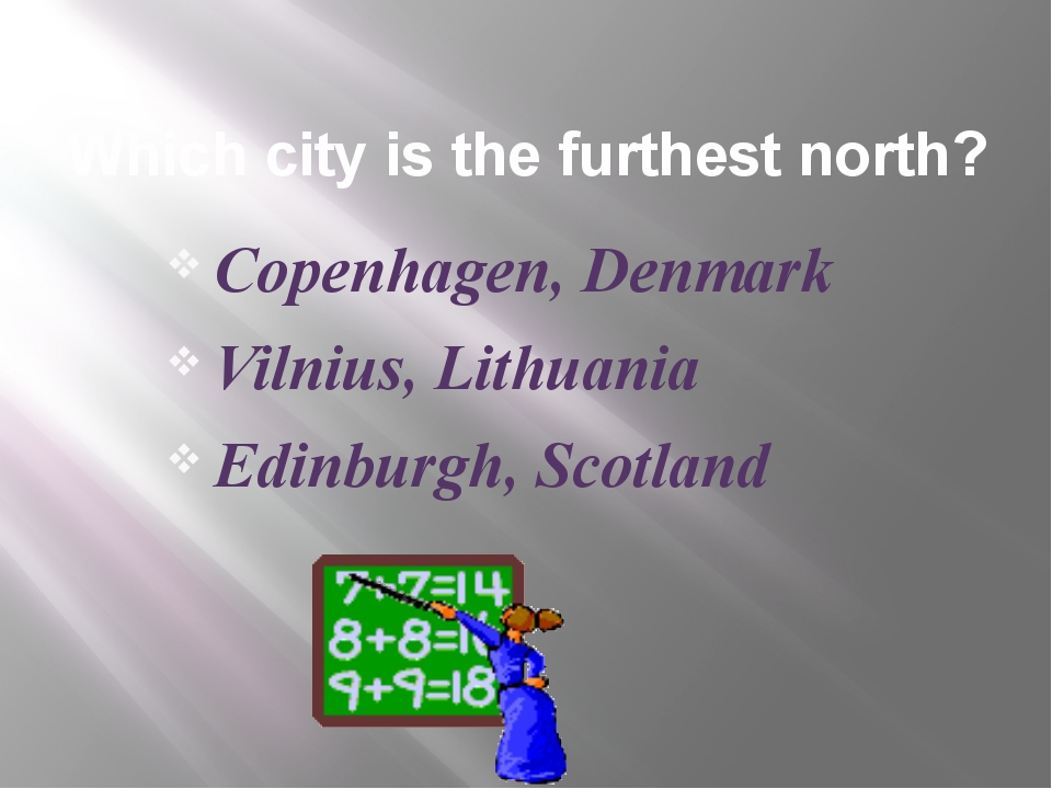 Which city is the furthest north? Copenhagen, Denmark Vilnius, Lithuania Edin...
