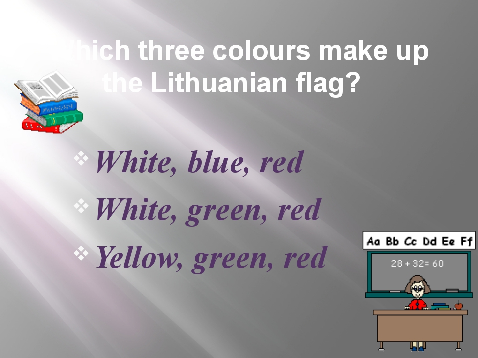 Which three colours make up the Lithuanian flag? White, blue, red White, gree...