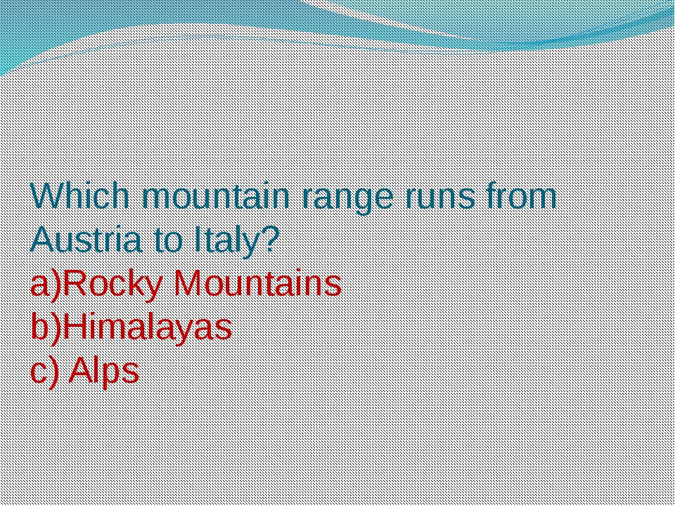Which mountain range runs from Austria to Italy? a)Rocky Mountains b)Himalaya...