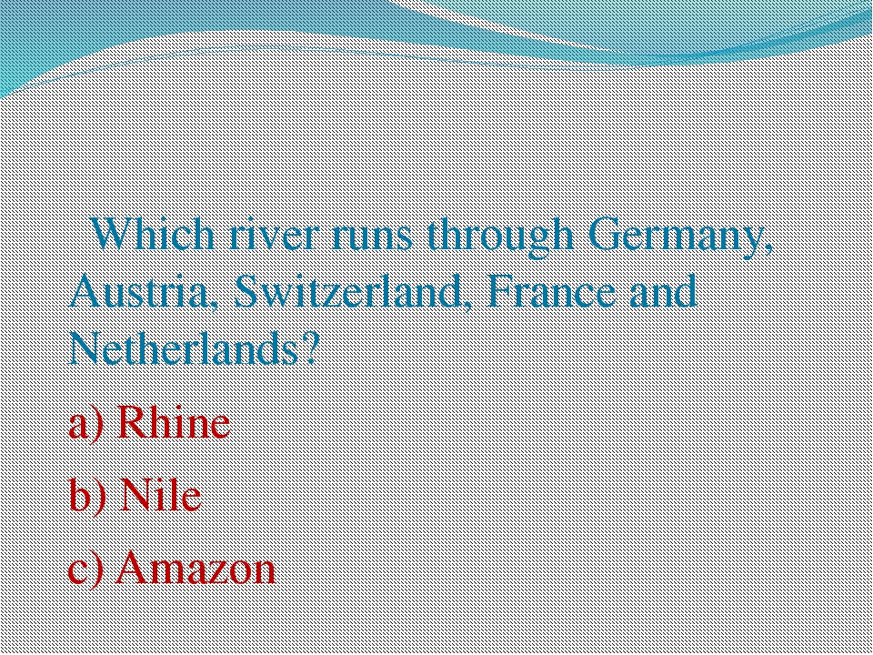 Which river runs through Germany, Austria, Switzerland, France and Netherlan...