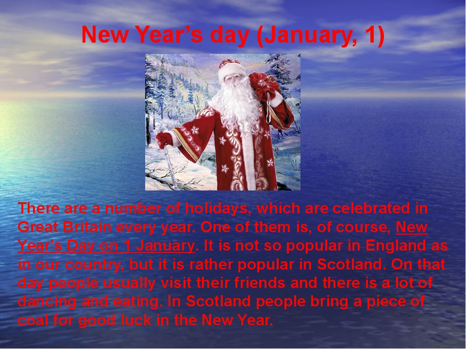 New Year's day (January, 1) There are a number of holidays, which are celebra...