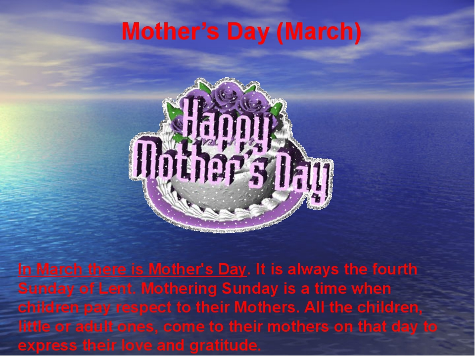 Mother's Day (March) In March there is Mother's Day. It is always the fourth...