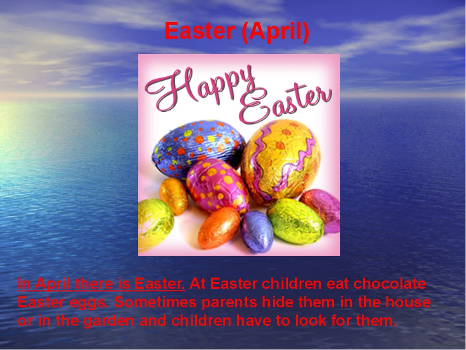 Easter (April) In April there is Easter. At Easter children eat chocolate Eas...