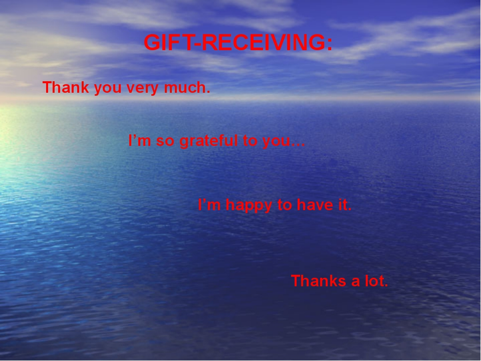 I'm so grateful to you… GIFT-RECEIVING: Thank you very much. Thanks a lot....