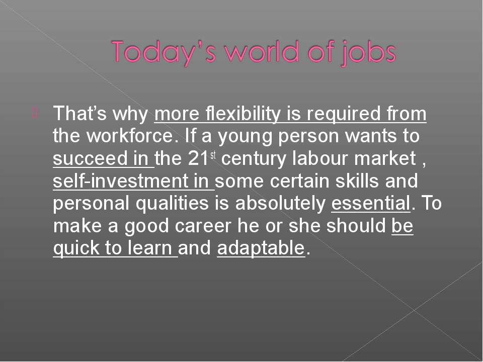That's why more flexibility is required from the workforce. If a young person...