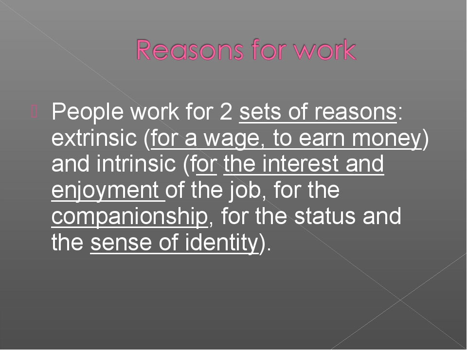 People work for 2 sets of reasons: extrinsic (for a wage, to earn money) and...