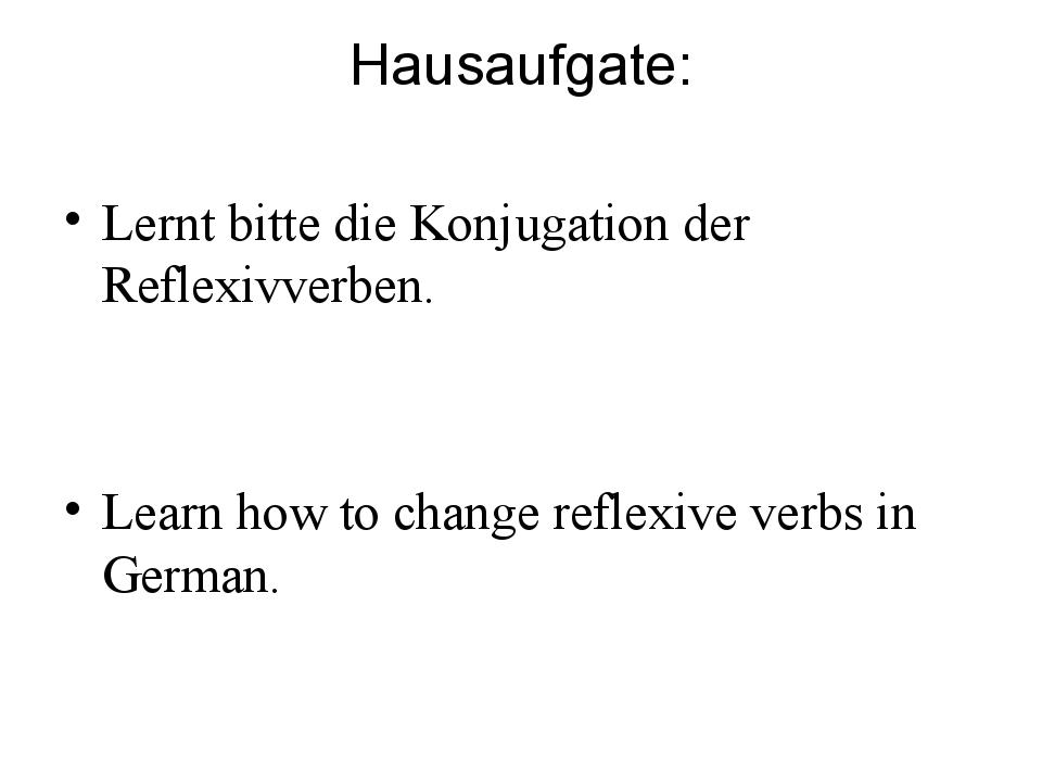 Hausaufgate: Lernt bitte die Konjugation der Reflexivverben. Learn how to cha...