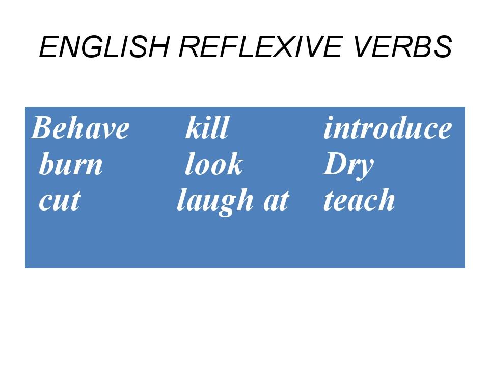 ENGLISH REFLEXIVE VERBS Behave burn cut kill look laugh at introduce Dry te...