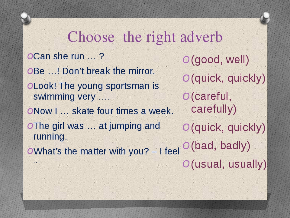 Choose the right adverb Can she run … ? Be …! Don't break the mirror. Look! T...