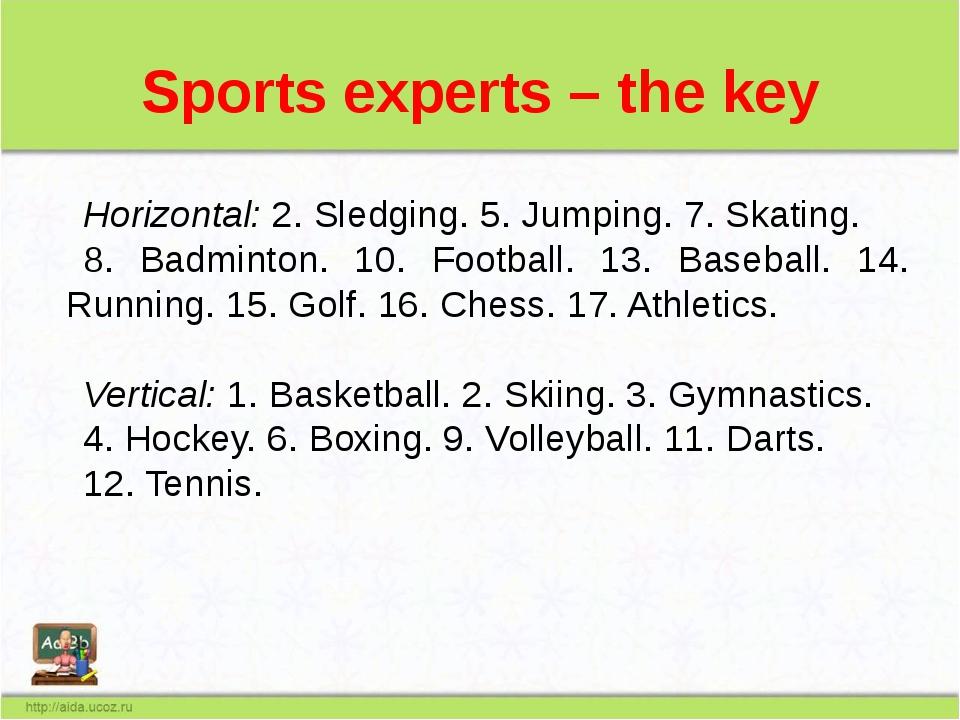 Sports experts – the key Horizontal:2. Sledging. 5. Jumping. 7. Skating. 8....