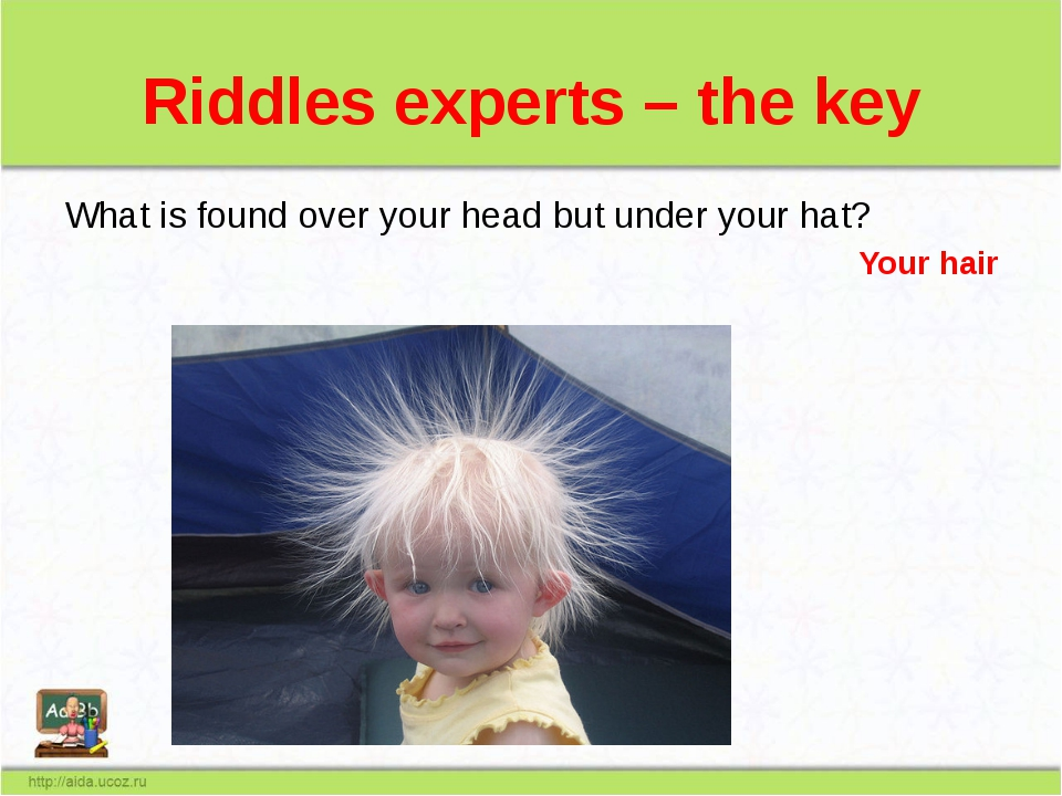 Riddles experts – the key What is found over your head but under your hat? Yo...
