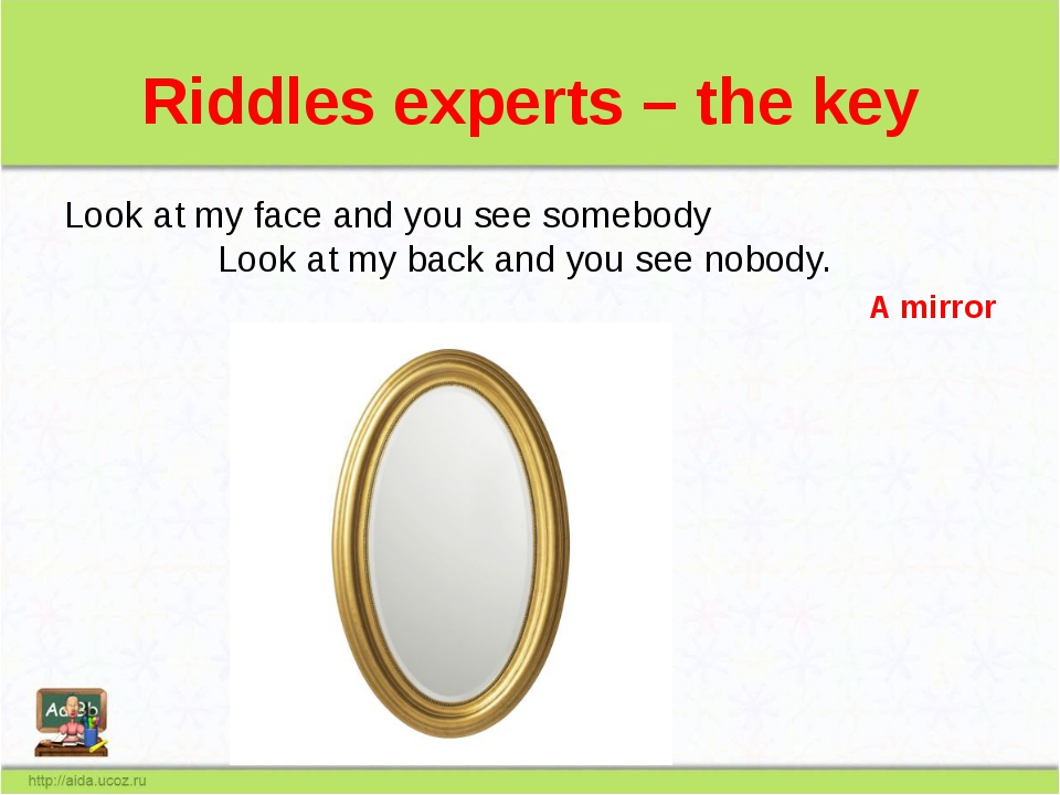 Riddles experts – the key Look at my face and you see somebody Look at my bac...