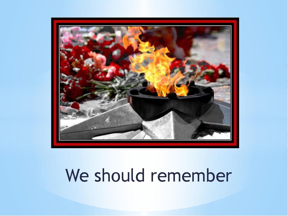 We should remember