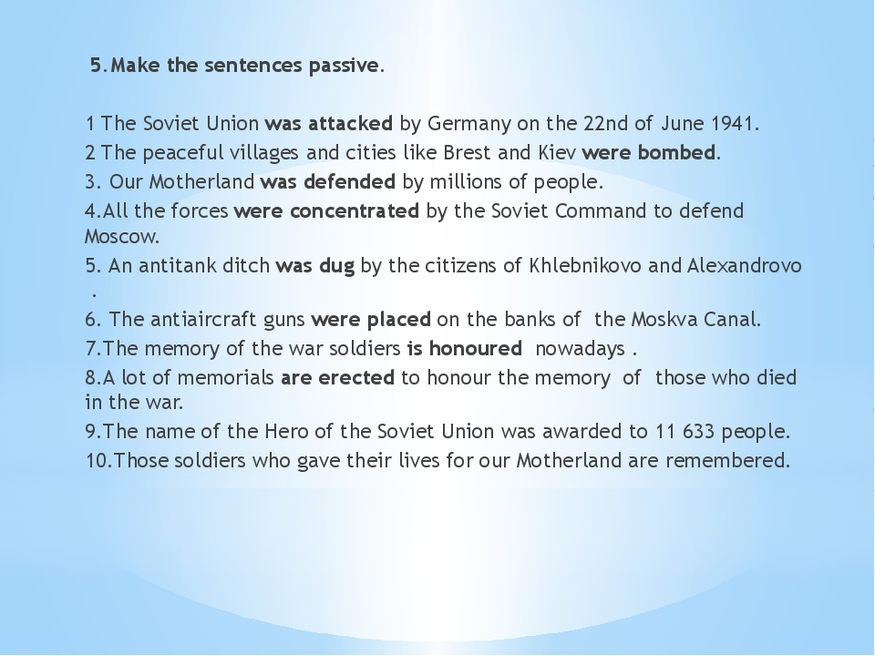 5.Make the sentences passive. 1 The Soviet Union was attacked by Germany on...