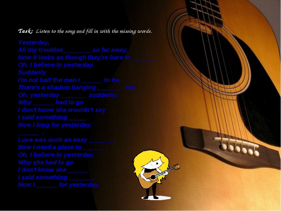Task: Listen to the song and fill in with the missing words. Yesterday, All m...