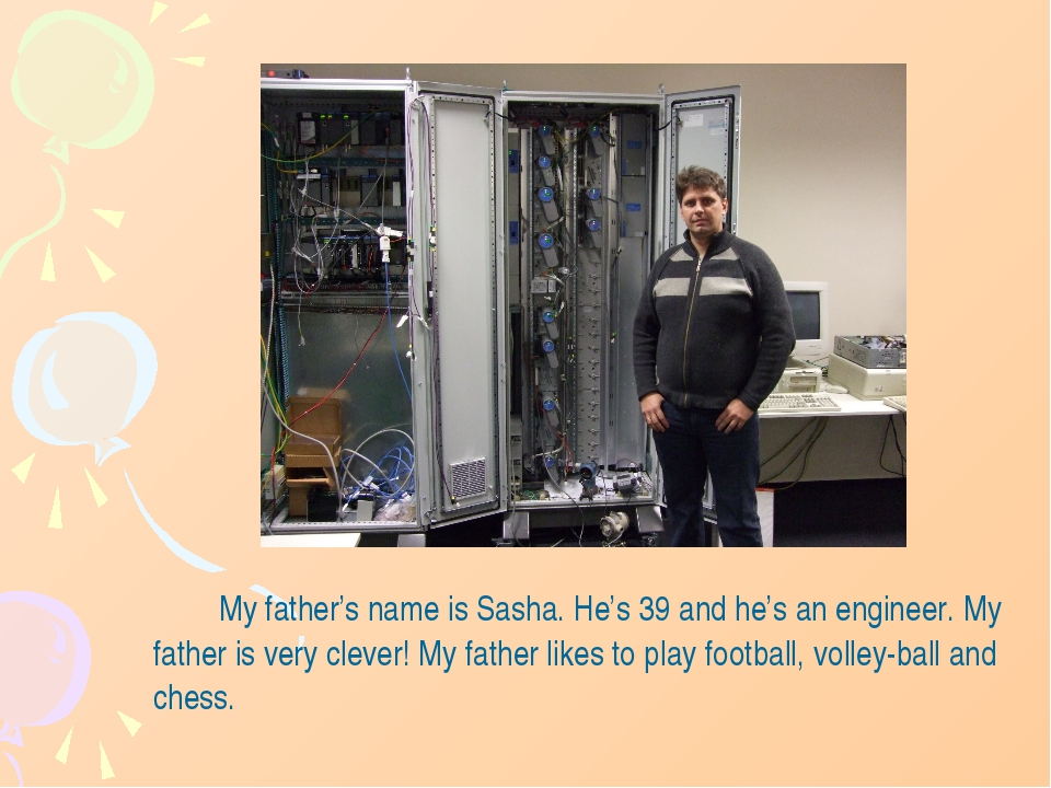 My father's name is Sasha. He's 39 and he's an engineer. My father is very...