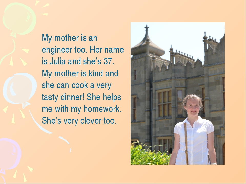 My mother is an engineer too. Her name is Julia and she's 37. My mother is k...