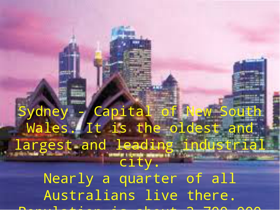 Sydney - Capital of New South Wales. It is the oldest and largest and leading...