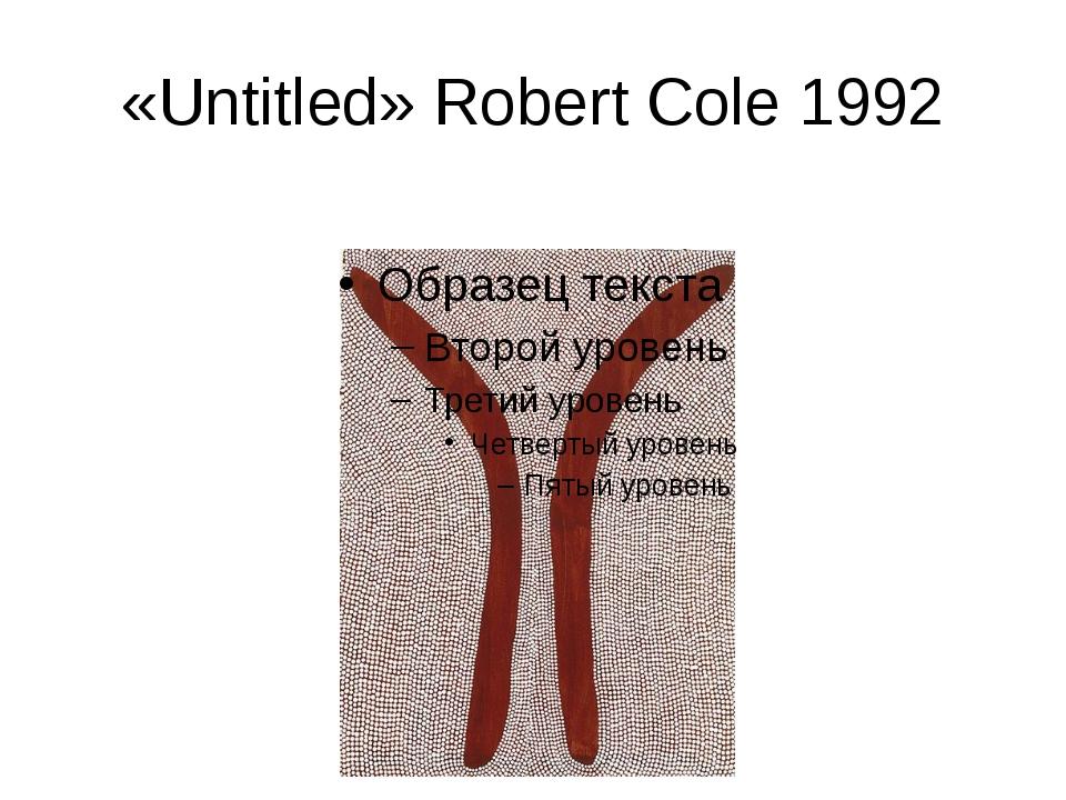 «Untitled» Robert Cole 1992