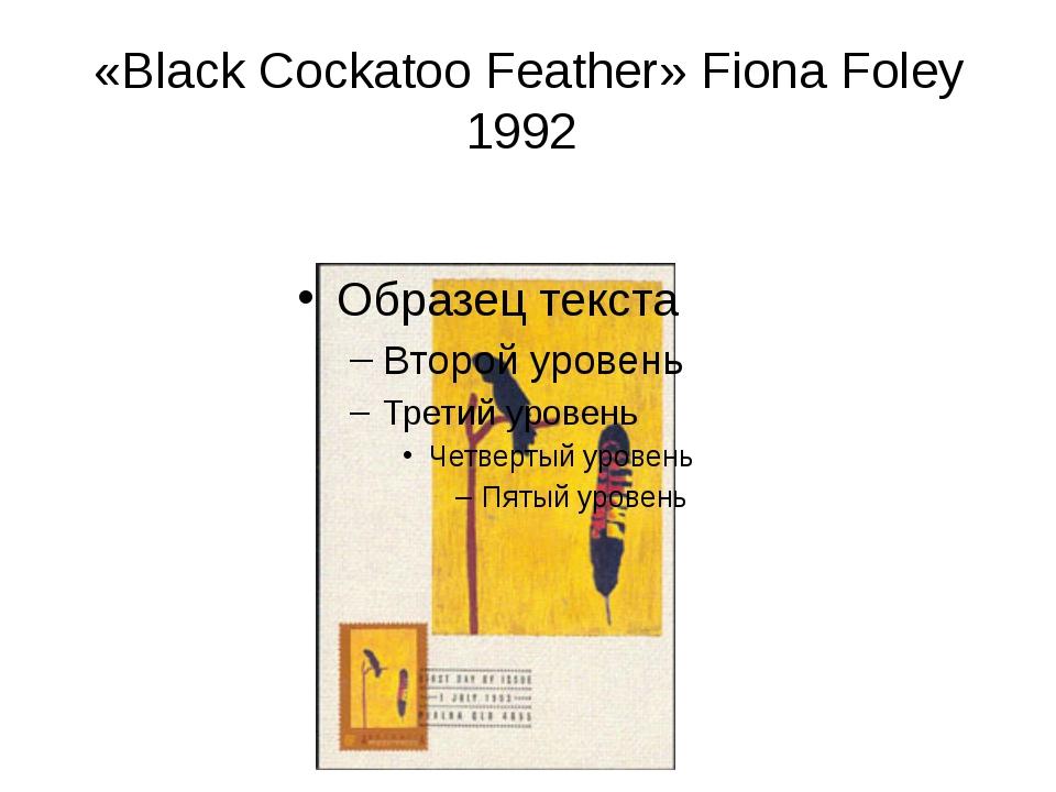 «Black Cockatoo Feather» Fiona Foley 1992