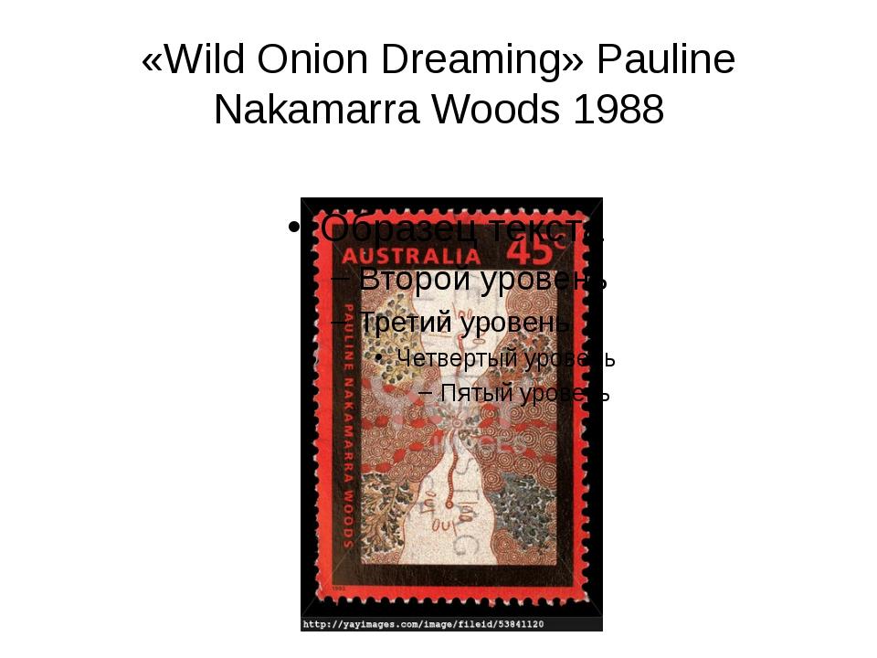 «Wild Onion Dreaming» Pauline Nakamarra Woods 1988