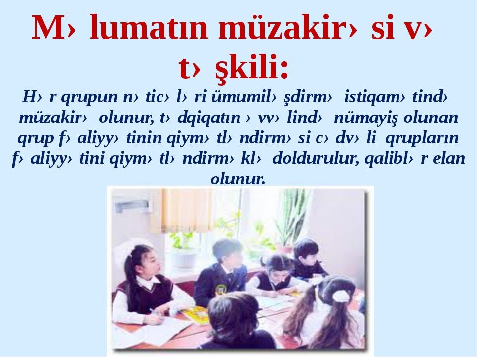 Məlumatın müzakirəsi və təşkili: Hər qrupun nəticələri ümumiləşdirmə istiqamə...