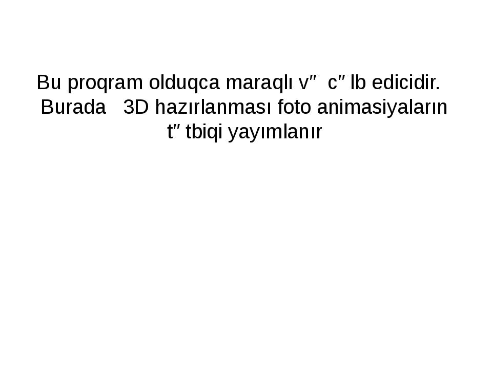Bu proqram olduqca maraqlı və cəlb edicidir. Burada 3D hazırlanması foto anim...