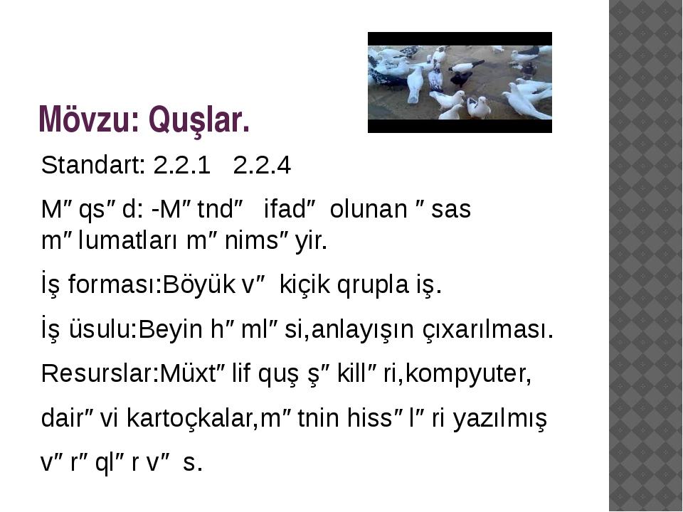 Mövzu: Quşlar. Standart: 2.2.1 2.2.4 Məqsəd: -Mətndə ifadə olunan əsas məluma...