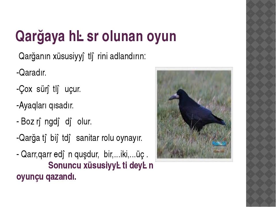 Qarğaya həsr olunan oyun Qarğanın xüsusiyyətlərini adlandırın: -Qaradır. -Çox...