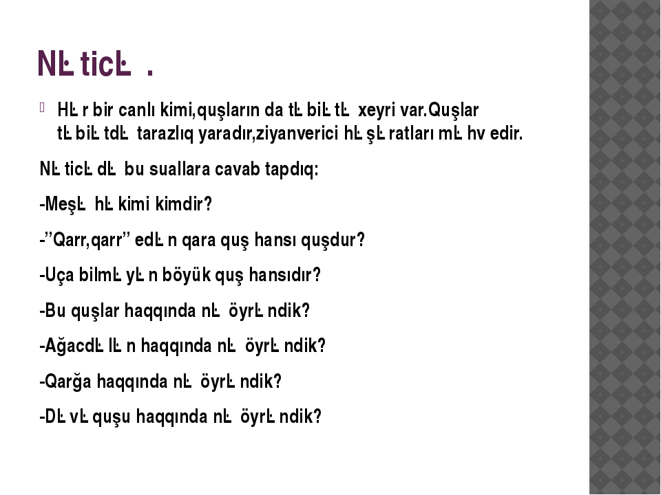 Nəticə . Hər bir canlı kimi,quşların da təbiətə xeyri var.Quşlar təbiətdə tar...