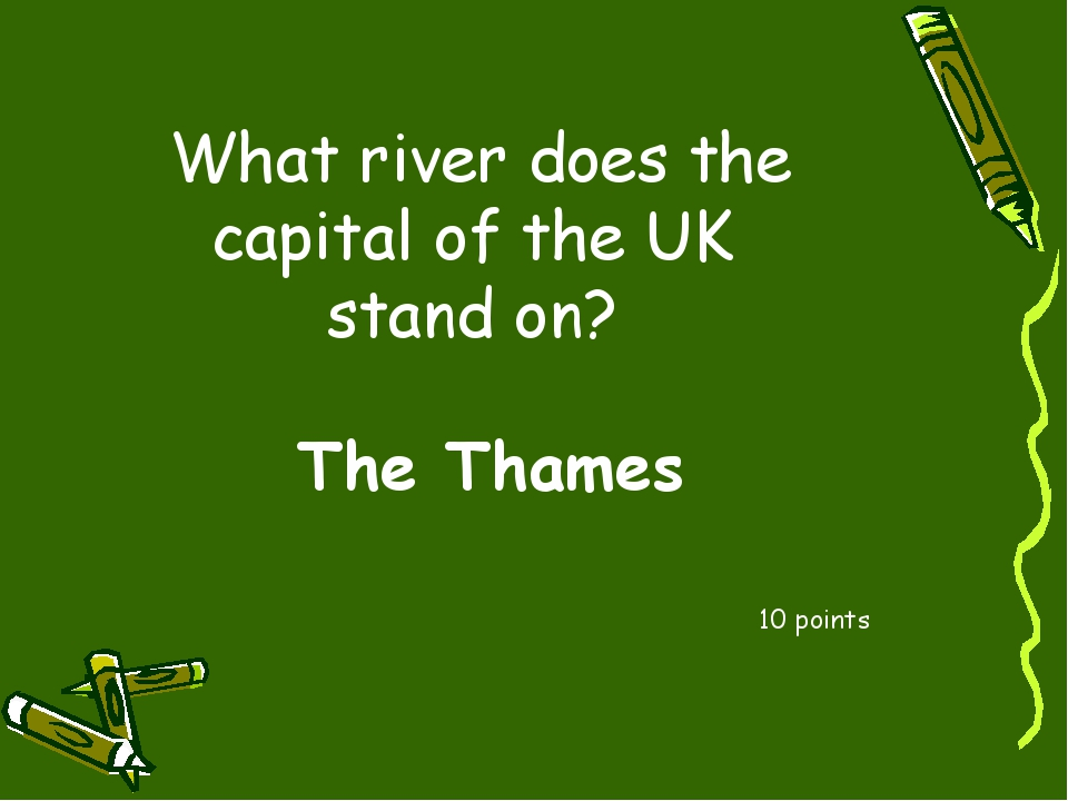 What river does the capital of the UK stand on? 10 points The Thames