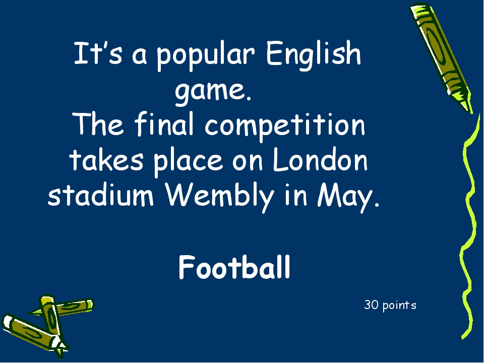It's a popular English game. The final competition takes place on London stad...