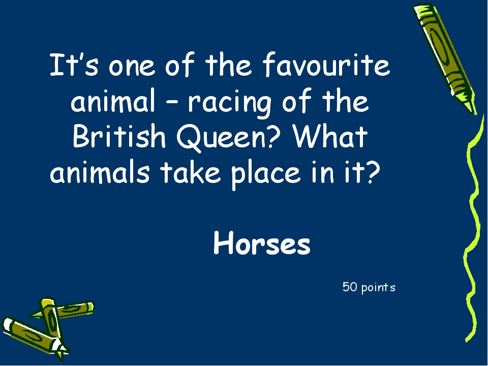 It's one of the favourite animal – racing of the British Queen? What animals...