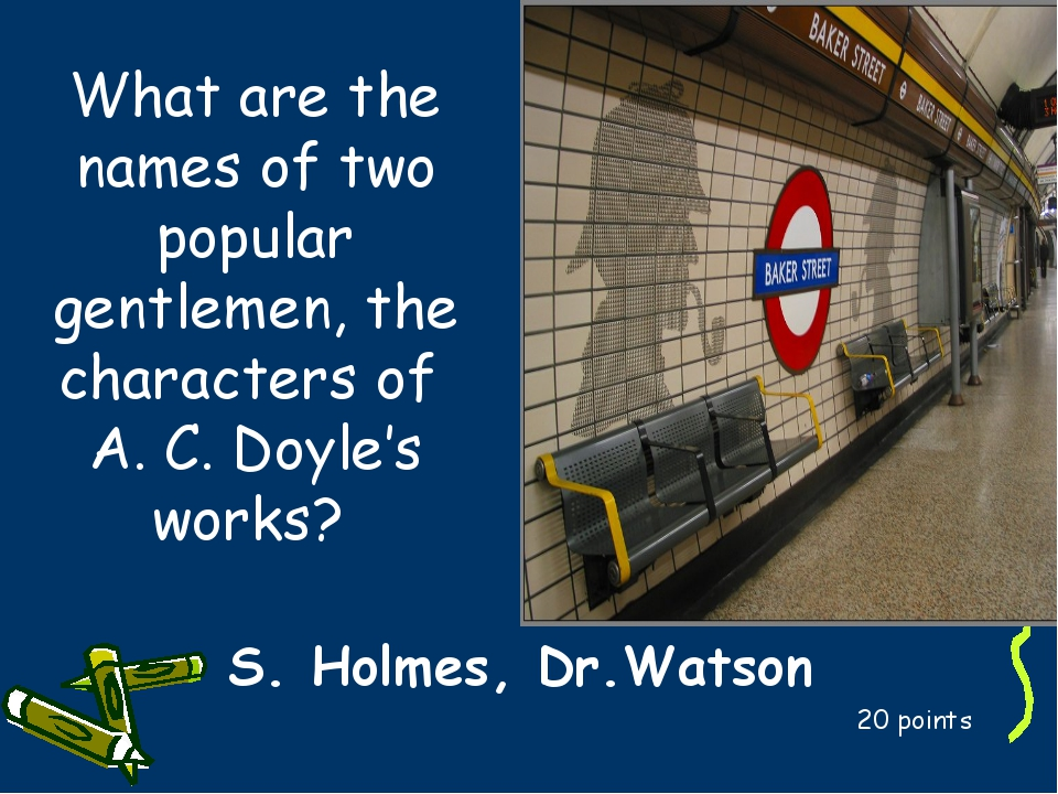 What are the names of two popular gentlemen, the characters of A. C. Doyle's...