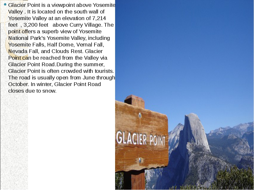 Glacier Point is a viewpoint above Yosemite Valley . It is located on the sou...