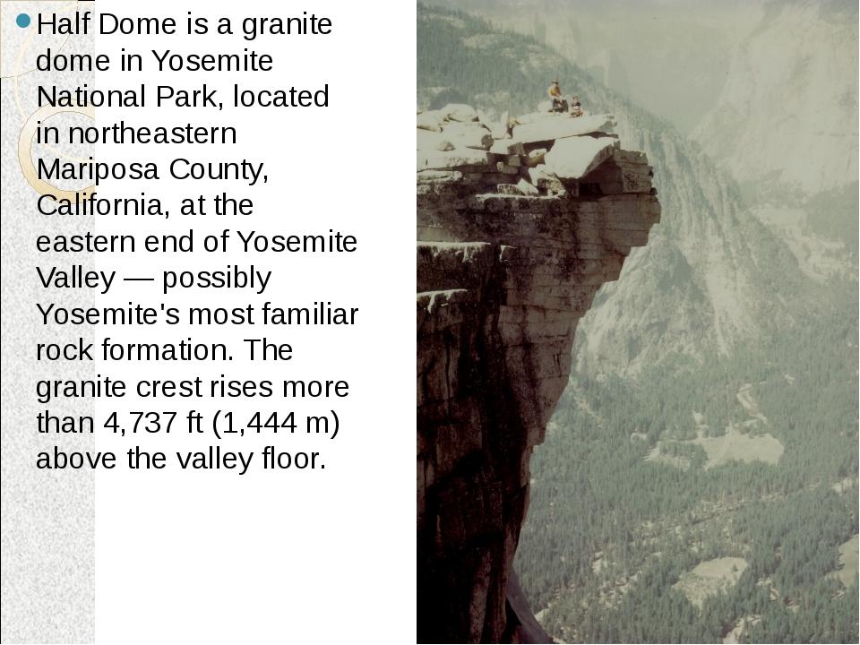 Half Dome is a granite dome in Yosemite National Park, located in northeaster...