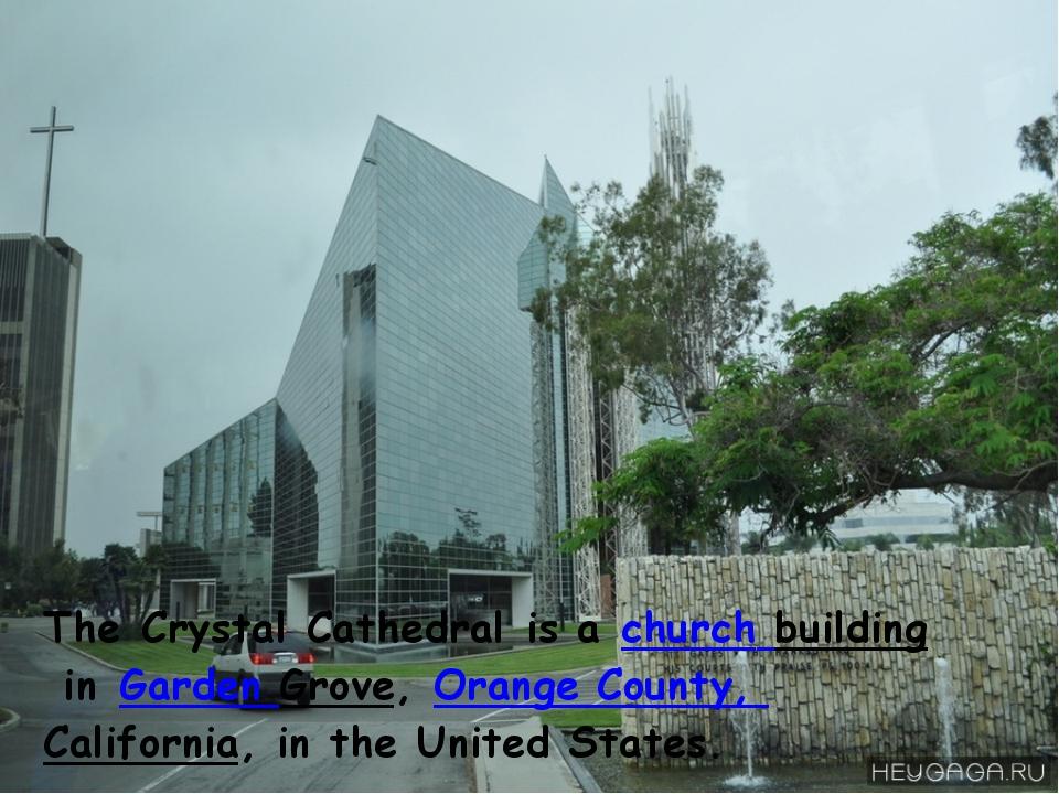 TheCrystal Cathedralis achurch buildinginGarden Grove,Orange County, Ca...