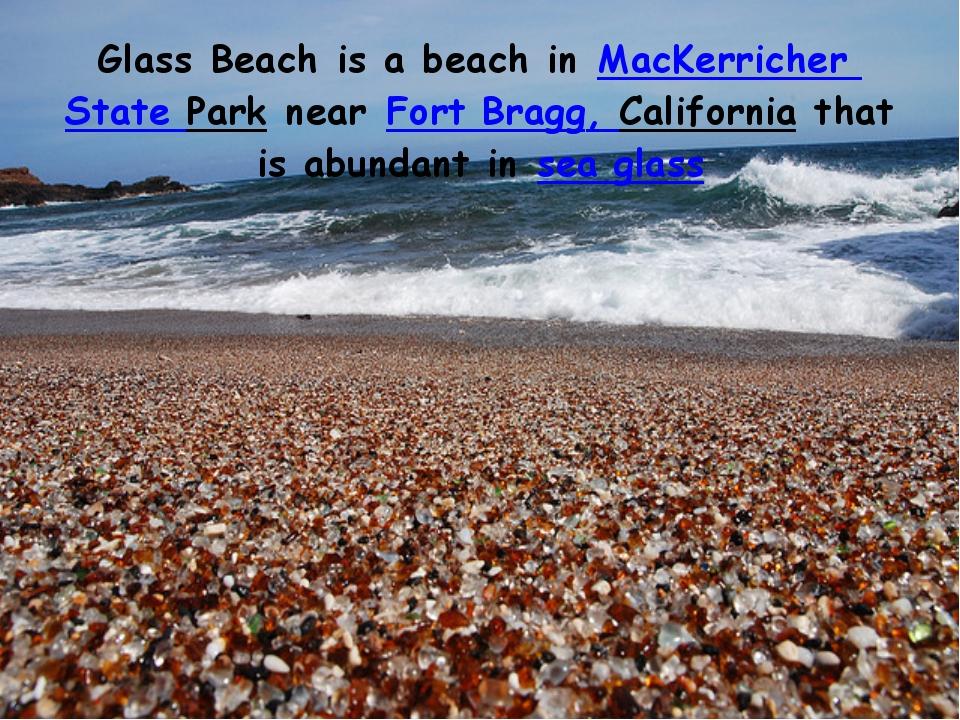 Glass Beachis a beach inMacKerricher State ParknearFort Bragg, California...